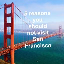5 Reasons why (Not) to visit San Francisco